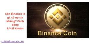 Sàn Binance là gì, có uy tín không? Cách đăng kí tài khoản