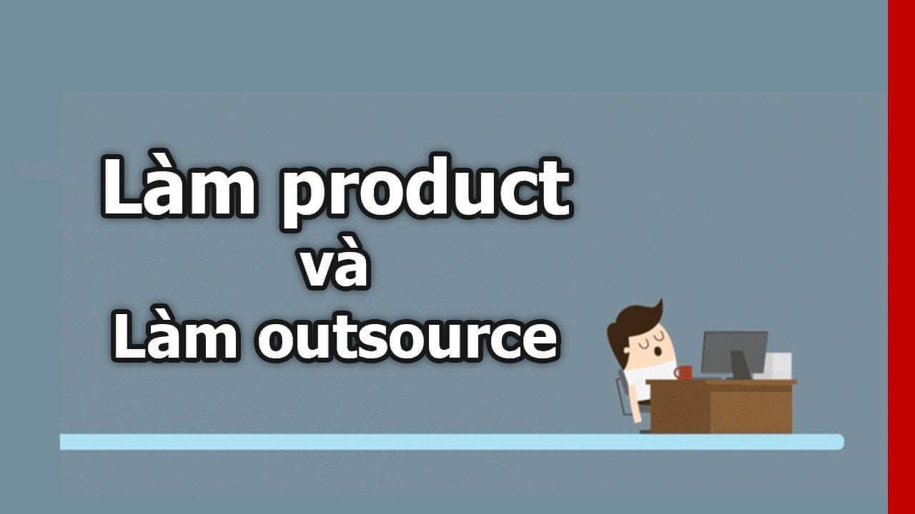 nên chọn công ty product hay outsource