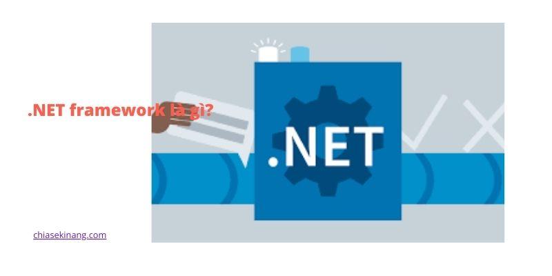 .NET Framework là gì? .net framework dùng để làm gì?