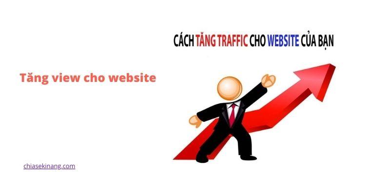Tổng hợp những cách tăng view (traffic) cho blog mới hiệu quả 2021