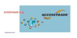 Tìm hiểu Accesstrade là gì? Những cách kiếm tiền trên nền tảng này