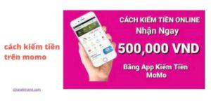 Ứng dụng MOMO là gì? Cách kiếm tiền trên momo nhận 500k