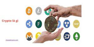 Crypto là gì? Tìm hiểu những khái niệm cơ bản về tiền điện tử
