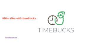Timebucks là gì? 11 hình thức kiếm tiền timebucks