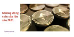 Những đồng coin sắp lên sàn 2021, nên hold coin nào trong năm 2021