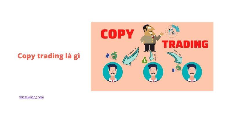Copy Trade là gì? Tất tần tật kiến thức về copy trading