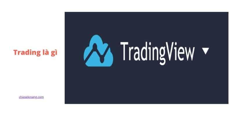 Hướng dẫn cách sử dụng TradingView hiệu quả, TradingView là gì?