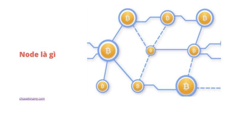 Node là gì? Tất cả những điều cần biết về node trong tiền điện tử- bitcoin