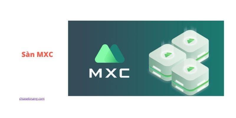Sàn mxc là gì? cách đăng kí tài khoản, tìm hiểu thông tin sàn mxc