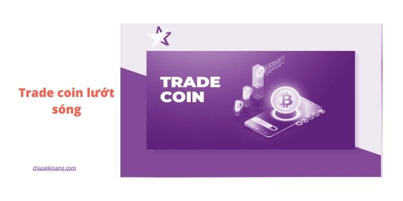 Trade coin lướt sóng là gì? Hướng Dẫn trade coin lướt sóng